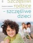 """""""Szczęśliwi rodzice – szczęśliwe dzieci"""" Krystyna Łukawska"""