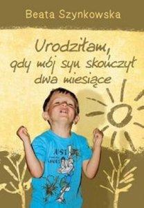 Urodzilam-gdy-moj-syn-skonczyl-dwa-miesiace_Beata-Szynkowska,images_big,25,978-83-7805-904-2