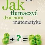 """""""Jak tłumaczyć dzieciom matematykę"""""""