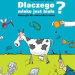 """""""Dlaczego mleko jest białe? Historyjki dla ciekawskich dzieci"""" wyniki konkursu"""