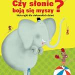 """""""Czy słonie boją się myszy? Historyjki dla ciekawskich dzieci"""" KONKURS"""