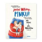 """""""Jesteś ważny, Pinku"""" -książka o poczuciu wartości dla dzieci i dla rodziców"""